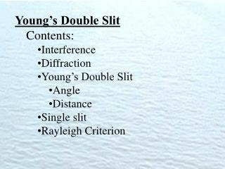 Young�s Double Slit Contents: Interference Diffraction Young�s Double Slit Angle Distance