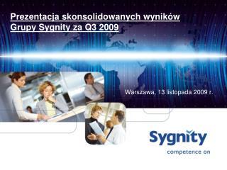 Prezentacja skonsolidowanych wyników                  Grupy Sygnity za Q3 2009