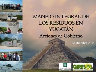 MANEJO INTEGRAL DE LOS RESIDUOS EN YUCATÁN Acciones de Gobierno