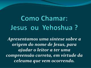 Como Chamar:  Jesus  ou   Yehoshua  ?