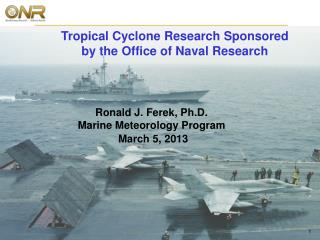 Ronald J. Ferek, Ph.D. Marine Meteorology Program March 5, 2013