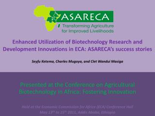 Presented at the Conference on Agricultural Biotechnology in Africa: Fostering Innovation