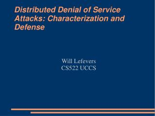 Distributed Denial of Service Attacks: Characterization and Defense