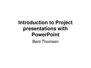 Introduction to Project presentations with PowerPoint