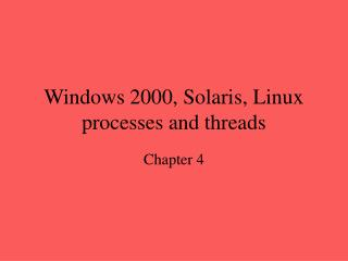 Windows 2000, Solaris, Linux processes and threads