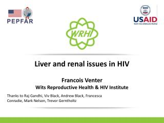 Liver and renal issues in HIV Francois Venter Wits  Reproductive Health & HIV  Institute