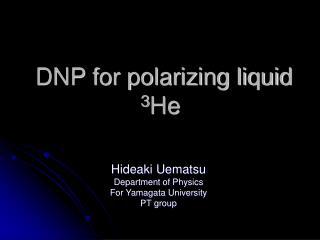 DNP for polarizing liquid  3 He