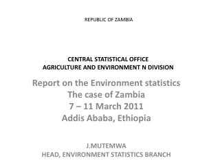 REPUBLIC OF ZAMBIA CENTRAL STATISTICAL OFFICE AGRICULTURE AND ENVIRONMENT N DIVISION