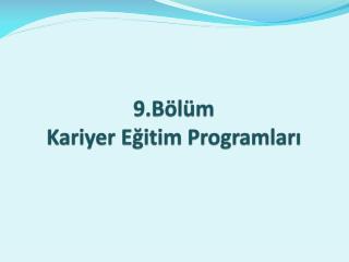 9.Bölüm Kariyer Eğitim Programları
