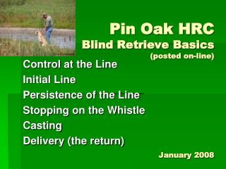 Pin Oak HRC Blind Retrieve Basics  (posted on-line) January 2008