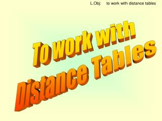 To work with Distance Tables