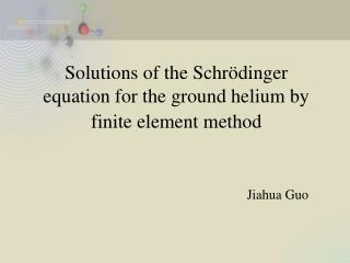 Solutions of the Schr dinger equation for the ground helium by finite element method