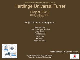 Project Sponsor: Hardinge Inc. Team Members:  Brian Heeran (Team Leader) Owen Brown Matt Buonanno