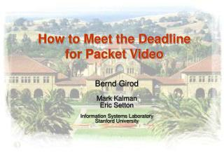 How to Meet the Deadline for Packet Video