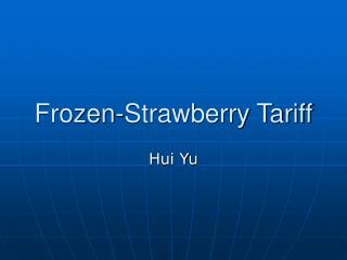 Frozen-Strawberry Tariff