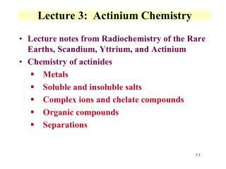 Lecture 3:  Actinium Chemistry