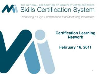 Certification Learning Network February 16, 2011