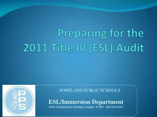 Preparing for the  2011 Title III (ESL) Audit