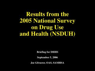 Results from the 2005 National Survey  on Drug Use  and Health (NSDUH)