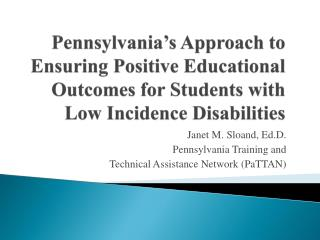 Janet M. Sloand, Ed.D. Pennsylvania Training and  Technical Assistance Network (PaTTAN)