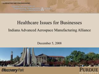 Healthcare Issues for Businesses Indiana Advanced Aerospace Manufacturing Alliance December 5, 2008