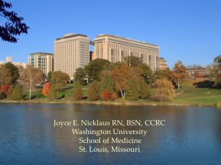 Joyce E. Nicklaus RN, BSN, CCRC Washington  University  School of Medicine St. Louis,  Missouri