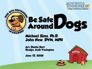 Michael Sims, Ph.D. John New, DVM, MPH Art: Dustin Hurt Design: Anik Vasington June 12, 2008