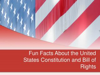 Fun Facts About the United States Constitution and Bill of Rights