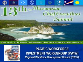 PACIFIC WORKFORCE  INVESTMENT WORKGROUP (PWIW) Regional Workforce Development Council (RWDC)
