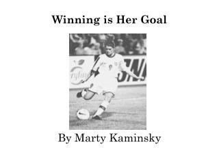 Winning is Her Goal By Marty Kaminsky