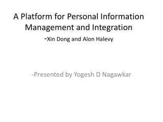 A Platform for Personal Information Management and Integration - Xin  Dong and  Alon  Halevy
