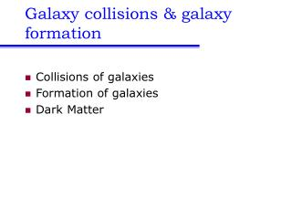 Galaxy collisions  galaxy formation