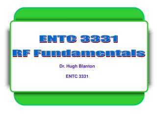Dr. Hugh Blanton   ENTC 3331