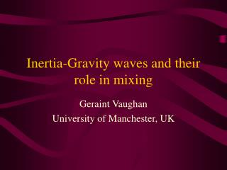 Inertia-Gravity waves and their role in mixing