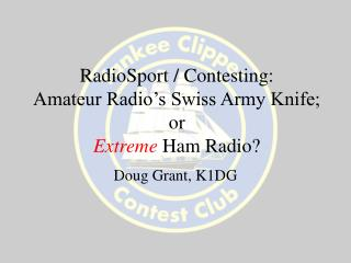 RadioSport / Contesting: Amateur Radio's Swiss Army Knife; or Extreme  Ham Radio?