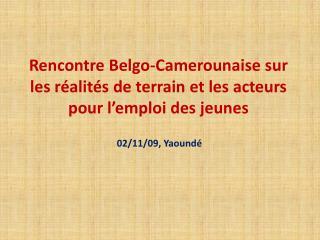Rencontre Belgo-Camerounaise sur les réalités de terrain et les acteurs pour l'emploi des jeunes