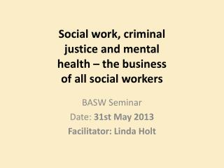 Social work, criminal justice and mental health – the business of all social workers