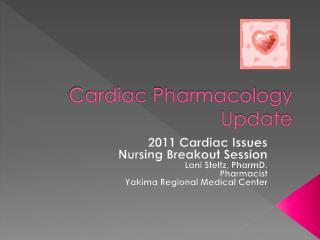 Cardiac Pharmacology Update