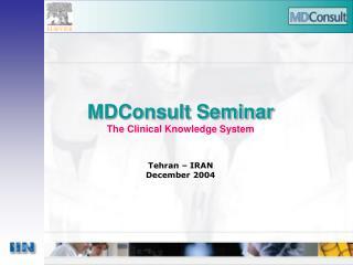 MDConsult Seminar The Clinical Knowledge System Tehran – IRAN December 2004