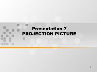 Presentation 7 PROJECTION PICTURE