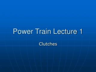 Power Train Lecture 1