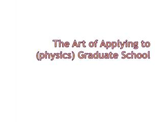 The Art of Applying to (physics) Graduate School