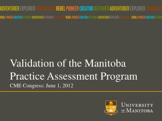 Validation of the Manitoba Practice Assessment Program CME Congress: June 1, 2012