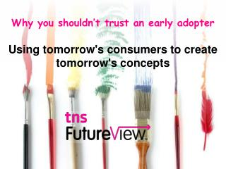 Why you shouldn't trust an early adopter Using tomorrow's consumers to create tomorrow's concepts