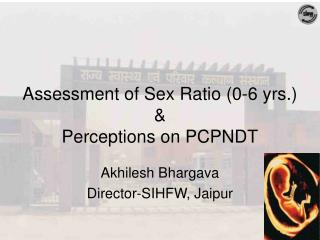 Assessment of Sex Ratio (0-6 yrs.)  & Perceptions on PCPNDT