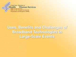 Uses, Benefits and Challenges of Broadband Technologies in  Large-Scale Events