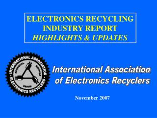 ELECTRONICS RECYCLING INDUSTRY REPORT HIGHLIGHTS & UPDATES