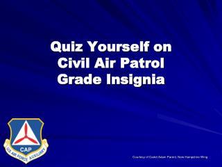 Quiz Yourself on  Civil Air Patrol  Grade Insignia