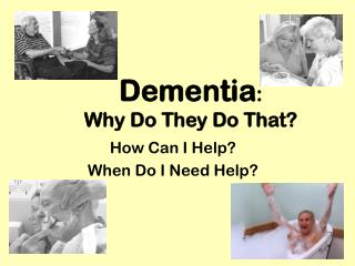 Dementia: Why Do They Do That