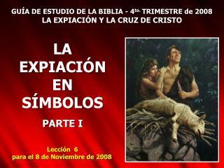 GUÍA DE ESTUDIO DE LA BIBLIA - 4 to.  TRIMESTRE de 2008 LA EXPIACIÓN Y LA CRUZ DE CRISTO